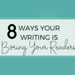 8 Ways Your Blog Writing is Boring Your Readers