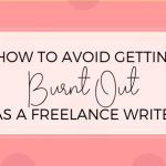 How to Avoid Getting Burnt Out as a Freelance Writer