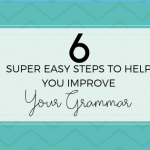 6 Super Easy Steps to Help You Improve Your Grammar